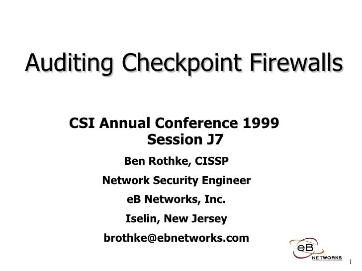 Auditing Checkpoint Firewalls CSI Annual Conference 1999  Session J7 Ben Rothke, CISSP Network Security Engineer eB Networ...