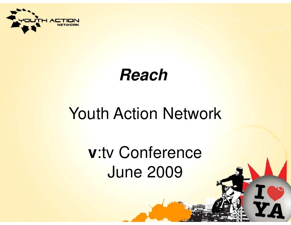 Reach  Youth Action Network    v:tv Conference      June 2009      J