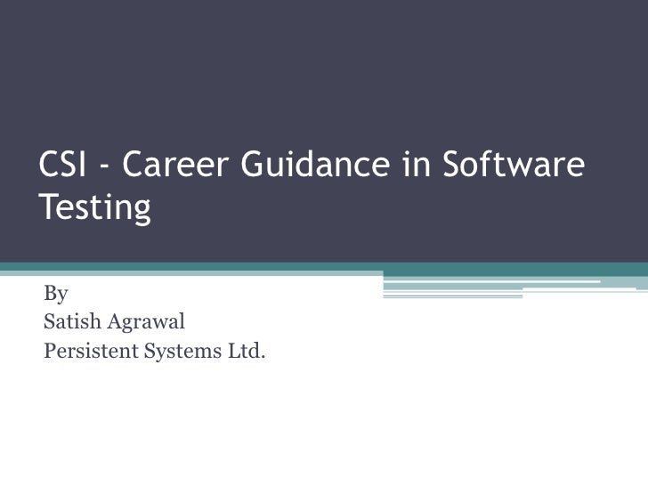 CSI - Career Guidance in Software Testing<br />By<br />Satish Agrawal<br />Persistent Systems Ltd.<br />