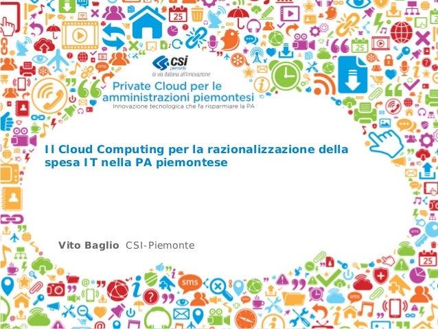 Il Cloud Computing per la razionalizzazione dellaspesa IT nella PA piemonteseVito Baglio CSI-Piemonte