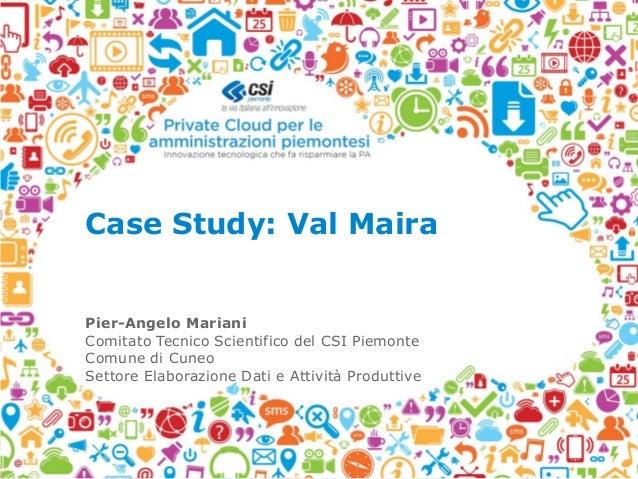 Case Study: Val MairaPier-Angelo MarianiComitato Tecnico Scientifico del CSI PiemonteComune di CuneoSettore Elaborazione D...