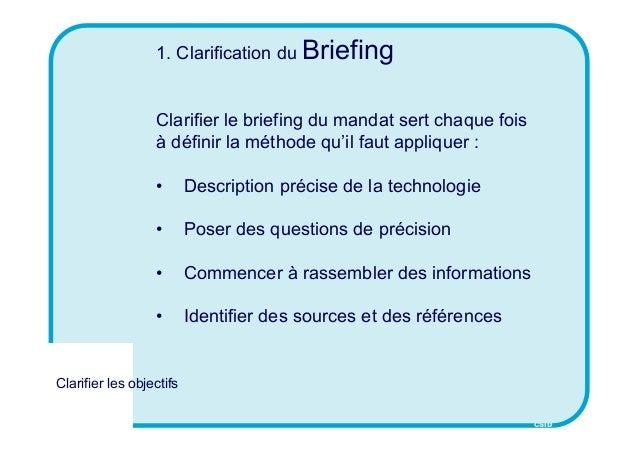 CSID 1. Clarification du Briefing Clarifier le briefing du mandat sert chaque fois à définir la méthode qu'il faut appliqu...