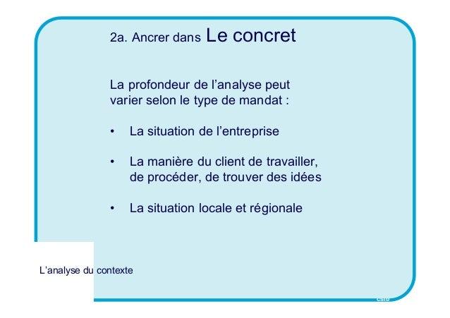 CSID 2a. Ancrer dans Le concret La profondeur de l'analyse peut varier selon le type de mandat : • La situation de l'entre...