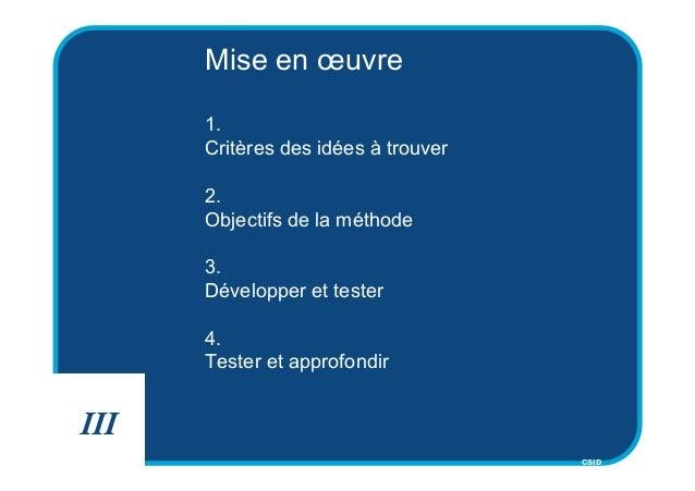 CSID Mise en œuvre 1. Critères des idées à trouver 2. Objectifs de la méthode 3. Développer et tester 4. Tester et approfo...