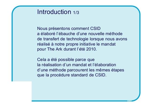 CSID Introduction 1/3 Nous présentons comment CSID a élaboré l'ébauche d'une nouvelle méthode de transfert de technologie ...