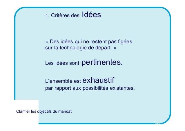CSID 1. Critères des Idées « Des idées qui ne restent pas figées sur la technologie de départ. » Les idées sont pertinente...