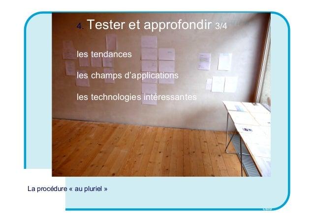 CSID 4. Tester et approfondir 3/4 les tendances les champs d'applications les technologies intéressantes La procédure « au...