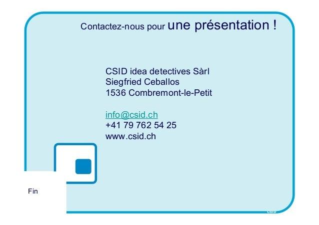 CSID Contactez-nous pour une présentation ! CSID idea detectives Sàrl Siegfried Ceballos 1536 Combremont-le-Petit info@csi...