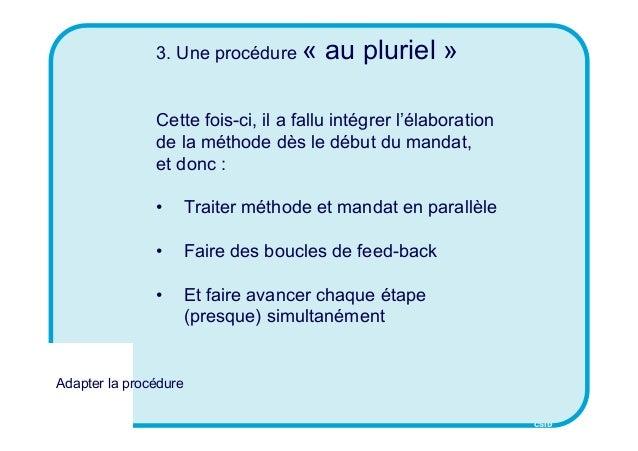 CSID 3. Une procédure « au pluriel » Cette fois-ci, il a fallu intégrer l'élaboration de la méthode dès le début du mandat...