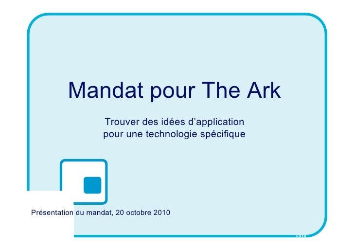 Mandat pour The Ark                     Trouver des idées d'application                     pour une technologie spécifiqu...