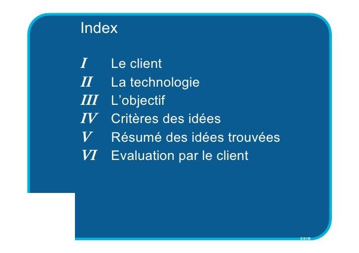 Index  I     Le client II    La technologie III   L'objectif IV    Critères des idées V     Résumé des idées trouvées VI  ...