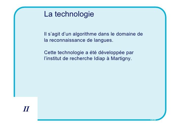 La technologie       Il s'agit d'un algorithme dans le domaine de      la reconnaissance de langues.       Cette technolog...