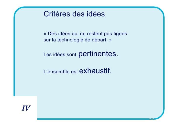 Critères des idées       « Des idées qui ne restent pas figées      sur la technologie de départ. »       Les idées sont  ...