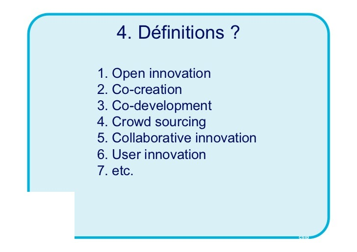 4. Définitions ?1. Open innovation2. Co-creation3. Co-development4. Crowd sourcing5. Collaborative innovation6. User innov...