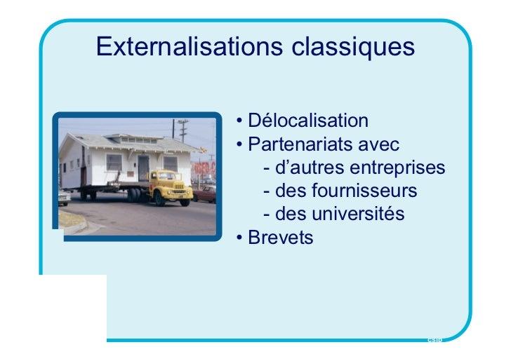Externalisations classiques           • Délocalisation           • Partenariats avec              - d'autres entreprises  ...