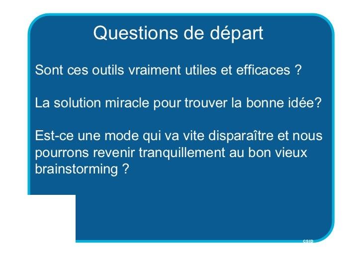 Questions de départSont ces outils vraiment utiles et efficaces ?La solution miracle pour trouver la bonne idée?Est-ce une...