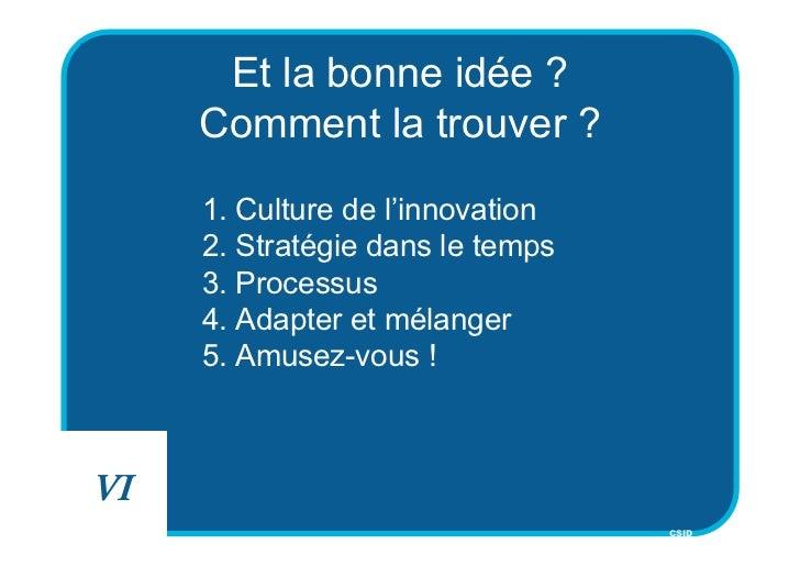 Et la bonne idée ?     Comment la trouver ?     1. Culture de l'innovation     2. Stratégie dans le temps     3. Processus...