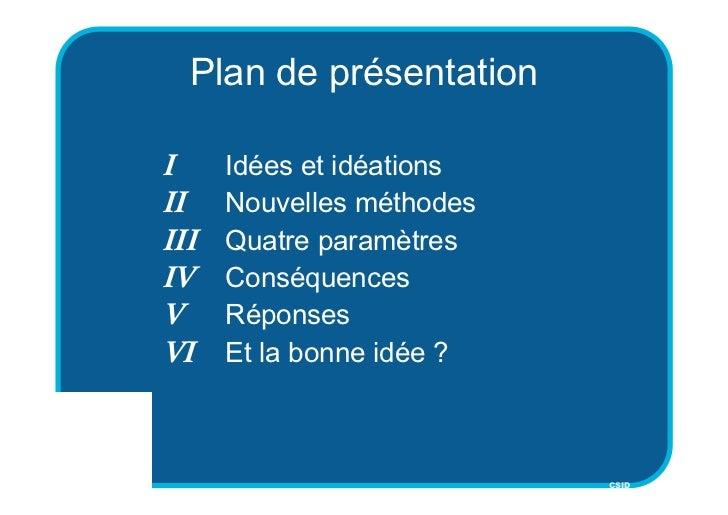 Plan de présentationI     Idées et idéationsII    Nouvelles méthodesIII   Quatre paramètresIV    ConséquencesV     Réponse...