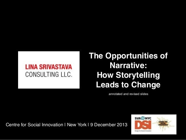 The Opportunities of Narrative: How Storytelling Leads to Change annotated and revised slides  Centre for Social Innovatio...