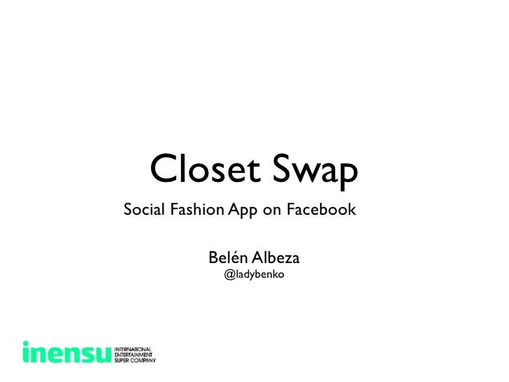 Closet SwapSocial Fashion App on Facebook          Belén Albeza            @ladybenko
