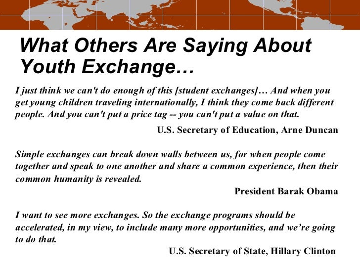What Others Are Saying About Youth Exchange… I just think we can't do enough of this [student exchanges]… And when you get...