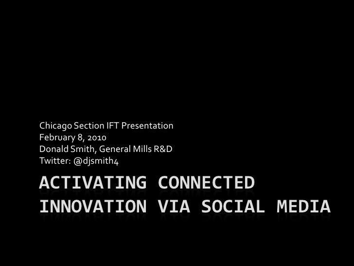 Activating connected innovation via Social media<br />Chicago Section IFT Presentation <br />February 8, 2010<br />Donald ...