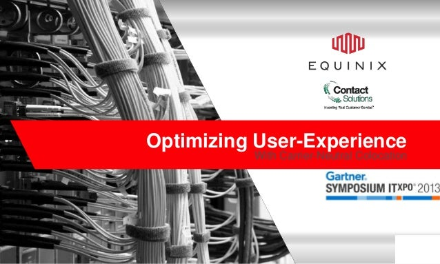 Optimizing User-Experience With Carrier-Neutral Colocation  www.equinix.com  Equinix Confidential - © 2012 Equinix Inc.  1
