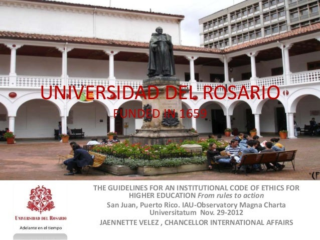 UNIVERSIDAD DEL ROSARIO          FUNDED IN 1659     THE GUIDELINES FOR AN INSTITUTIONAL CODE OF ETHICS FOR              HI...