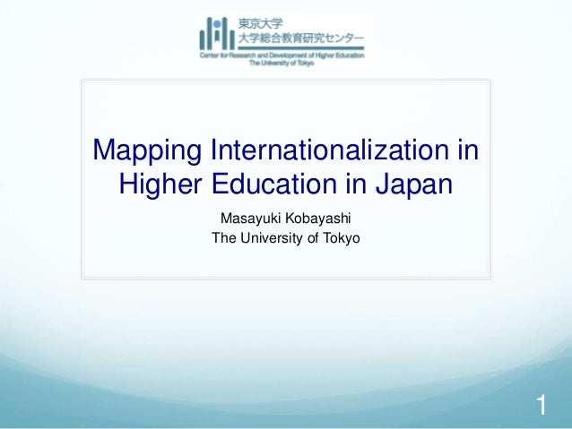 Mapping Internationalization in Higher Education in Japan          Masayuki Kobayashi         The University of Tokyo     ...