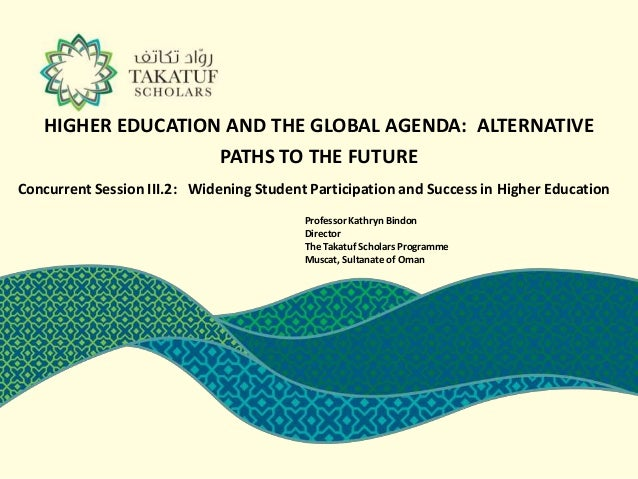 HIGHER EDUCATION AND THE GLOBAL AGENDA: ALTERNATIVE                   PATHS TO THE FUTUREConcurrent Session III.2: Widenin...