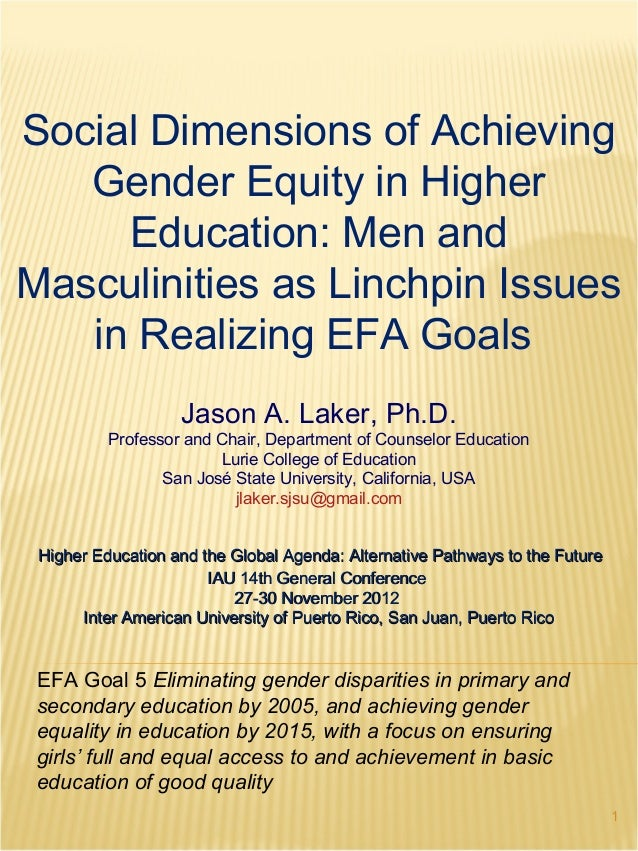 Social Dimensions of Achieving   Gender Equity in Higher     Education: Men andMasculinities as Linchpin Issues   in Reali...