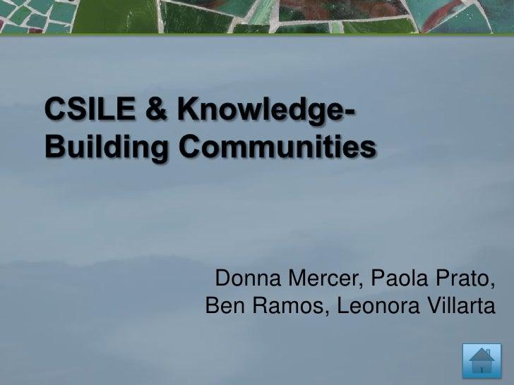 CSILE & Knowledge-Building Communities<br />Donna Mercer, Paola Prato, Ben Ramos, Leonora Villarta<br />