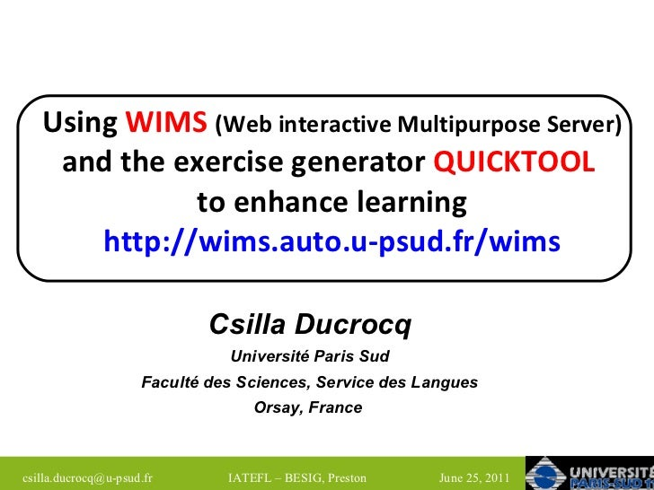 Using  WIMS   (Web interactive Multipurpose Server)  and the exercise generator  QUICKTOOL   to enhance learning http://wi...