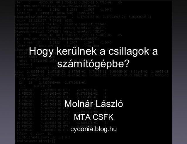 Hogy kerülnek a csillagok aszámítógépbe?Molnár LászlóMTA CSFKcydonia.blog.hu