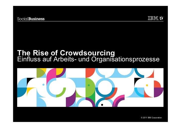 The Rise of CrowdsourcingEinfluss auf Arbeits- und Organisationsprozesse                                        © 2011 IBM...