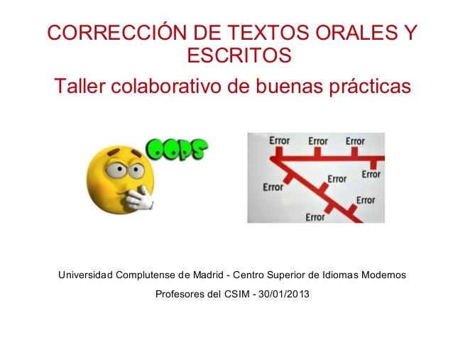 CORRECCIÓN DE TEXTOS ORALES Y          ESCRITOSTaller colaborativo de buenas prácticasUniversidad Complutense de Madrid - ...