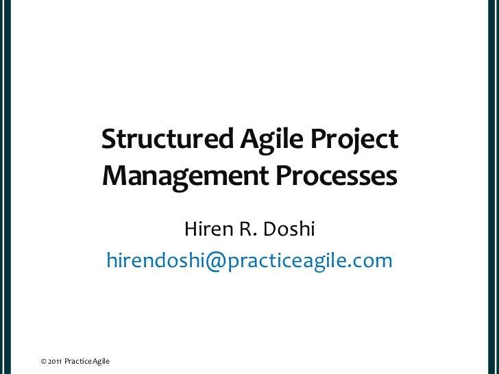 Structured Agile Project                 Management Processes                         Hiren R. Doshi                  hire...