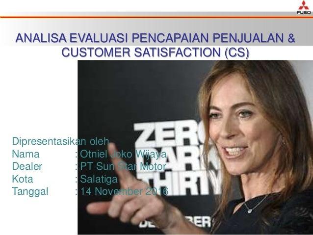 ANALISA EVALUASI PENCAPAIAN PENJUALAN & CUSTOMER SATISFACTION (CS) Dipresentasikan oleh Nama : Otniel Joko Wijaya Dealer :...