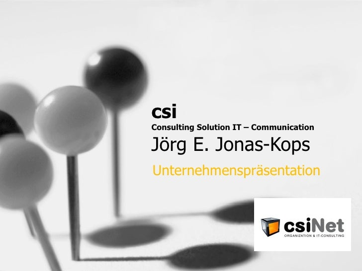 csi  Consulting Solution IT – Communication Jörg E. Jonas-Kops Unternehmenspräsentation