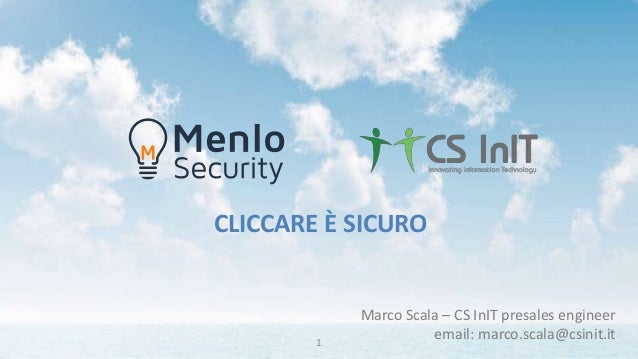 CLICCARE È SICURO Marco Scala – CS InIT presales engineer email: marco.scala@csinit.it1
