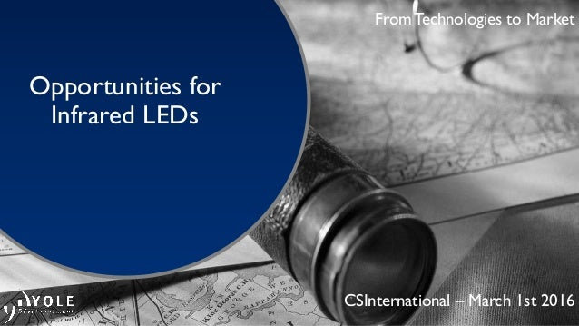 From Technologies to Market Opportunities for Infrared LEDs CSInternational – March 1st 2016