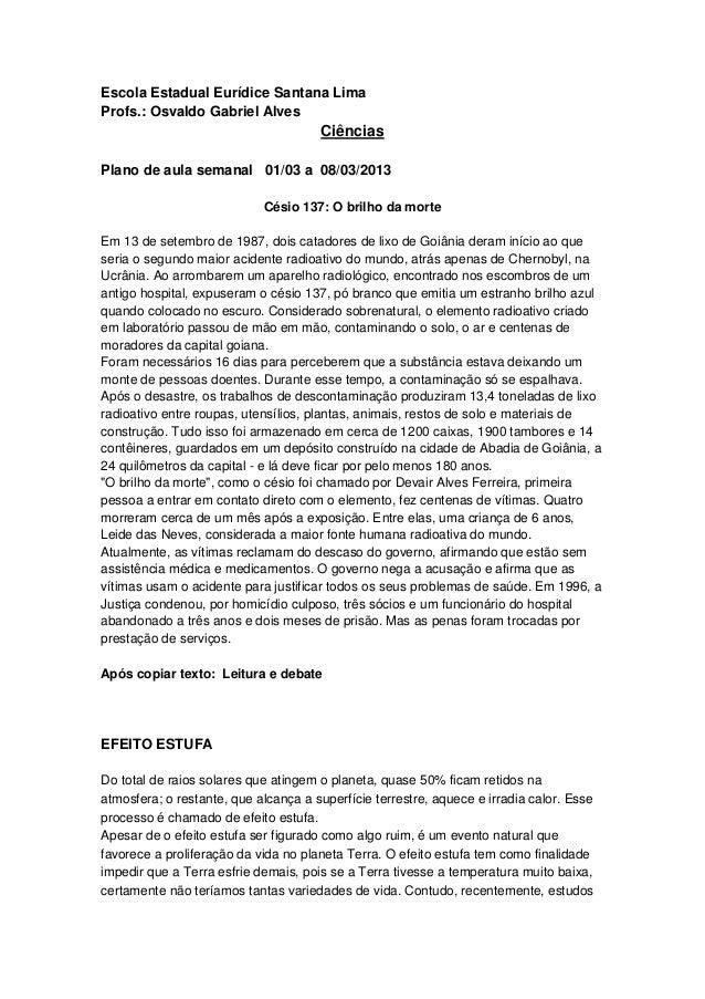 Escola Estadual Eurídice Santana Lima Profs.: Osvaldo Gabriel Alves Ciências Plano de aula semanal 01/03 a 08/03/2013 Cési...