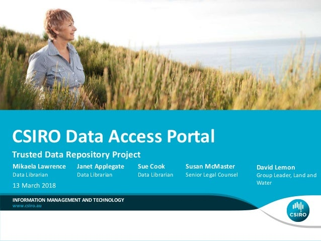 CSIRO Data Access Portal Trusted Data Repository Project INFORMATION MANAGEMENT AND TECHNOLOGY Mikaela Lawrence Data Libra...