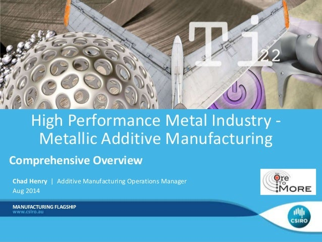 High Performance Metal Industry -  Metallic Additive Manufacturing  Comprehensive Overview  Chad Henry | Additive Manufact...