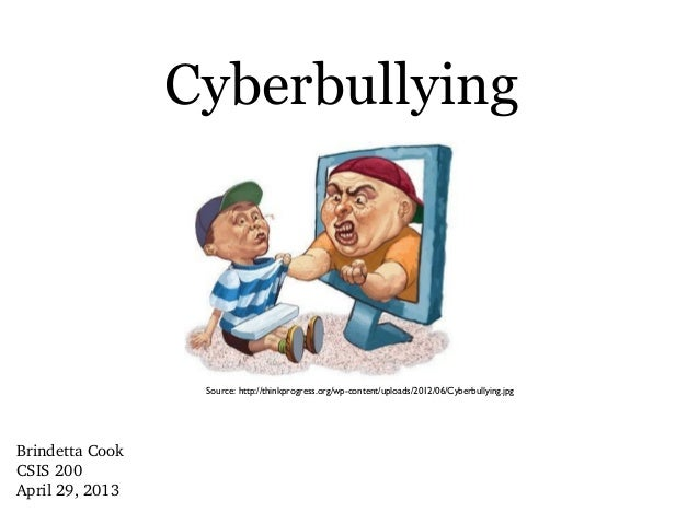 CyberbullyingBrindetta CookCSIS 200April 29, 2013Source: http://thinkprogress.org/wp-content/uploads/2012/06/Cyberbullying...