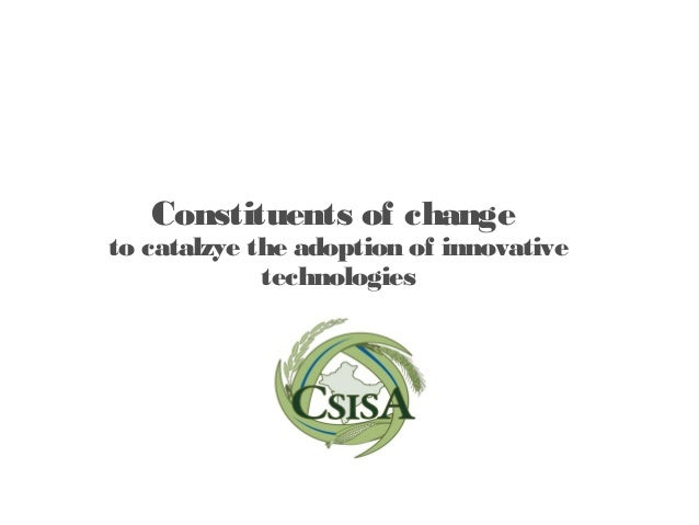 Constituents of changeto catalzye the adoption of innovative             technologies