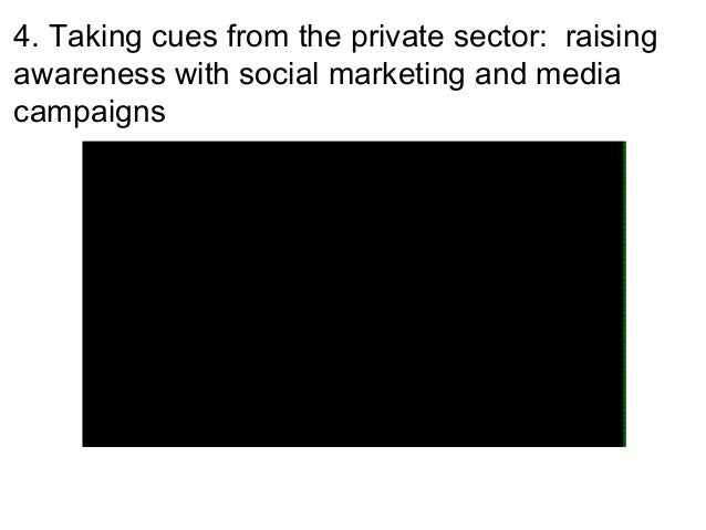 4. Taking cues from the private sector: raisingawareness with social marketing and mediacampaigns