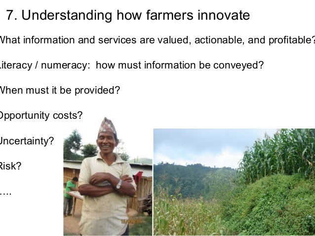 7. Understanding how farmers innovateWhat information and services are valued, actionable, and profitable?Literacy / numer...