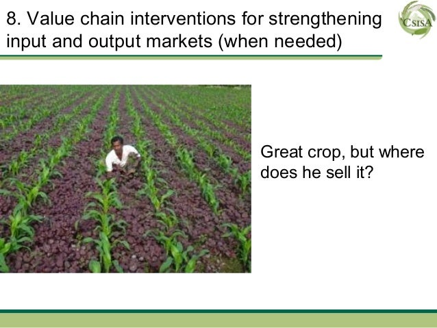 8. Value chain interventions for strengtheninginput and output markets (when needed)                               Great c...