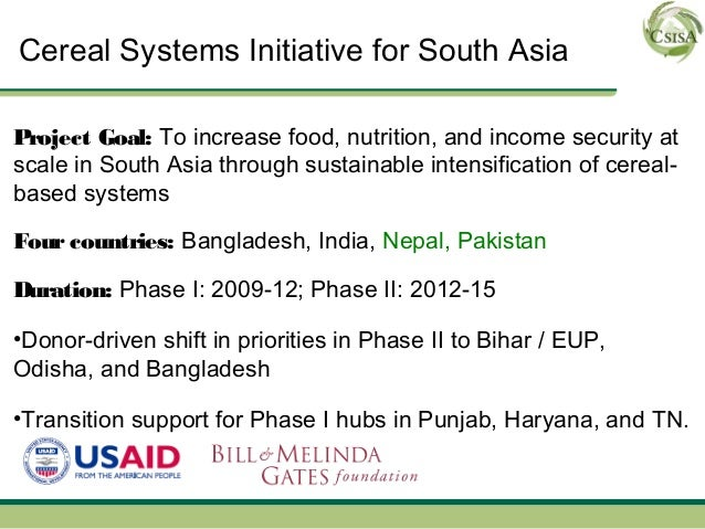 Cereal Systems Initiative for South AsiaProject Goal: To increase food, nutrition, and income security atscale in South As...